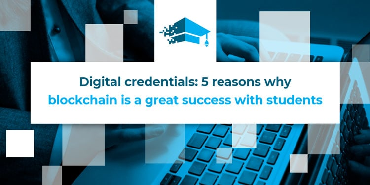 Digital credentials: 5 reasons why the blockchain is a great success with students