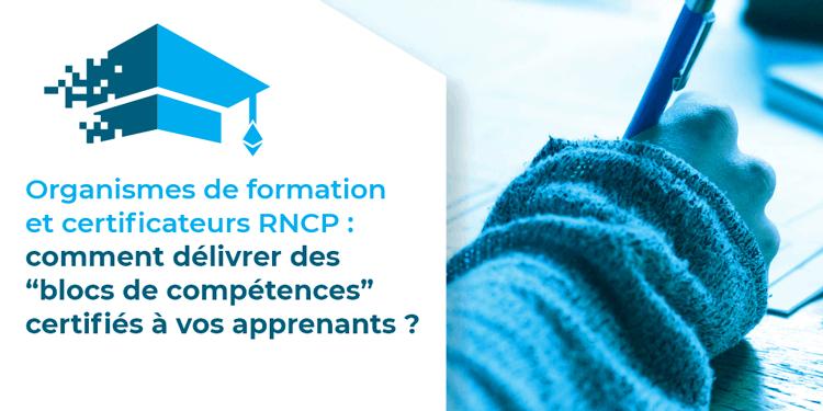 """Organismes de formation et certificateurs RNCP : comment délivrer des """"blocs de compétences"""" certifiés à vos apprenants ?"""